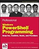 Professional Windows PowerShell Programming: Snapins, Cmdlets, Hosts and Providers (Wrox Professional Guides)