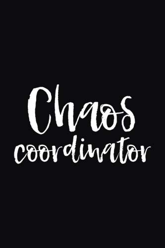 Chaos Coordinator: 6x9 Notebook, 100 Pages, Lined, perfect funny gag gift for mom or the office desk, for boss, co-worker, work colleague, teacher