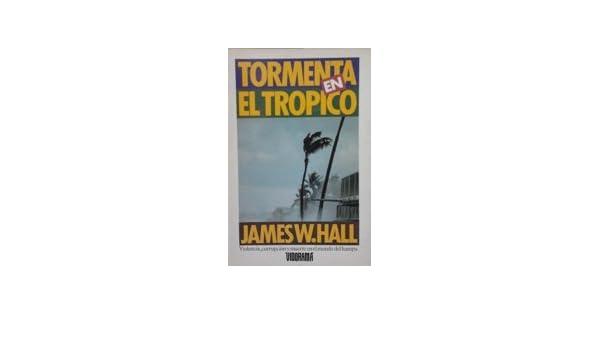 Tormenta en el trópico. Violencia, corrupción y muerte en el mundo del hampa.: James W.- HALL: 9788477300878: Amazon.com: Books
