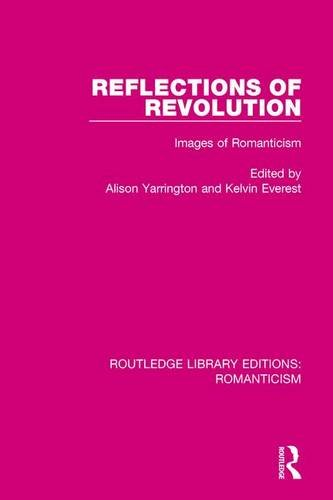 Reflections of Revolution: Images of Romanticism (Routledge Library Editions: Romanticism) (Volume 12)