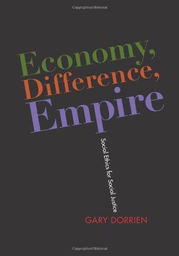 Economy, Difference, Empire: Social Ethics for Social Justice (Columbia Series on Religion and Politics)