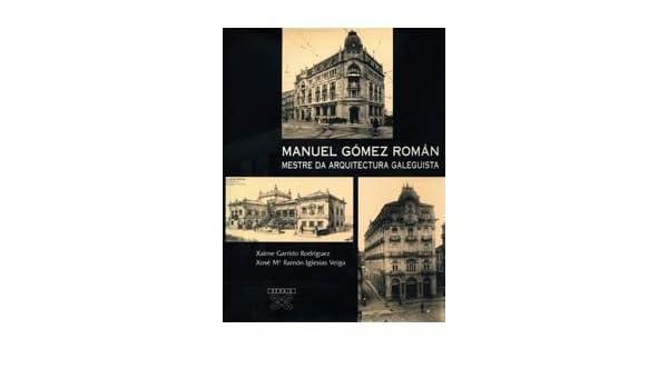 Manuel Gómez Román. Mestre da arquitectura galeguista Grandes Obras - Edicións Singulares: Amazon.es: X. Garrido, M. Ramón Iglesias: Libros