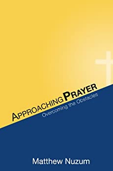 Approaching Prayer: Overcoming the Obstacles by [Nuzum, Matthew]