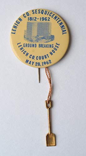 Lehigh Co. Sesquicentennial, 1812-1962, Ground Breaking, Lehigh Co. Court House, May 28, 1962 Pin