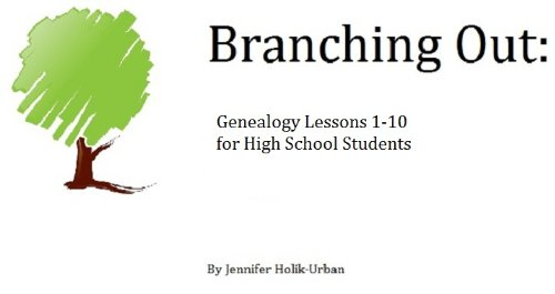 Branching Out: Kids Genealogy Lessons for High School 1-10