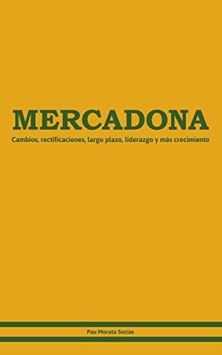 Descargar Libro Mercadona.: Cambios, Rectificaciones, Largo Plazo, Liderazgo Y Más Crecimiento Pau Morata Socías