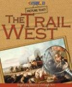 The Trail West : Exploring History Through Art (Picture That)