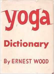 Yoga Dictionary: Ernest Wood: Amazon.com: Books