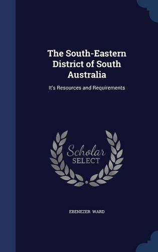 Read Online The South-Eastern District of South Australia: It's Resources and Requirements ebook