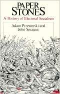 Paper Stones: A History of Electoral Socialism