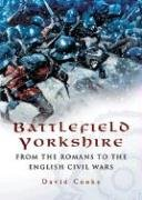 Read Online Battlefield Yorkshire: From the Dark Ages to the English Civil Wars pdf
