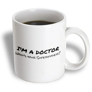 3dRose mug_184942_2 Im a Doctor-Whats Your Superpower-Funny Medical Profession Gift, Ceramic Mug, 15-Ounce