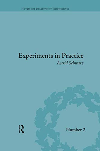 Experiments in Practice (History and Philosophy of Technoscience)
