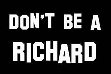 Dont Be A Richard Vinyl Sticker Waterproof Decal