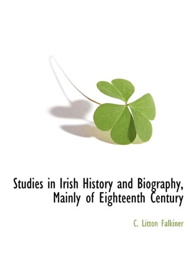 Read Online Studies in Irish History and Biography, Mainly of Eighteenth Century PDF