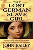 The Lost German Slave Girl: The Extraordinary True Story of Sally Miller and Her, John Bailey, 0739456326