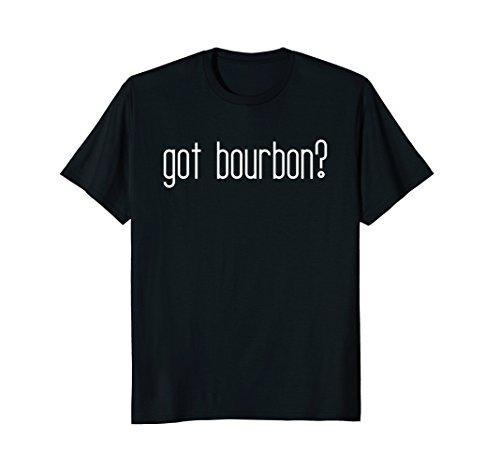 Funny Got Bourbon Shirt for Mint Julep & Bourbon Fans