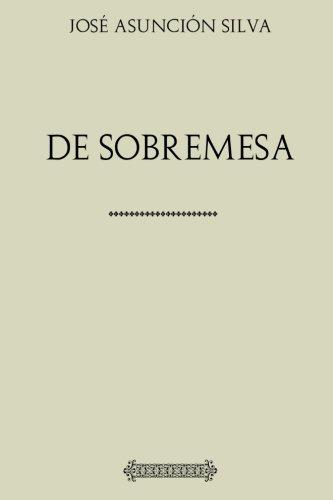 Coleccion Silva: De Sobremesa (Spanish Edition) [Jose Asuncion Silva] (Tapa Blanda)