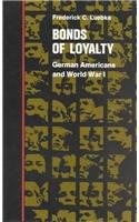 Bonds of Loyalty: German-Americans and World War I (Minorities in American History)