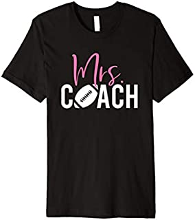 Best Gift Mrs. Football Coach for Football Coach Wife Premium  Need Funny TShirt / S - 5Xl