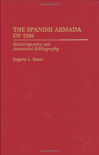 The Spanish Armada of 1588: Historiography and Annotated Bibliography (Bibliographies of Battles and Leaders)