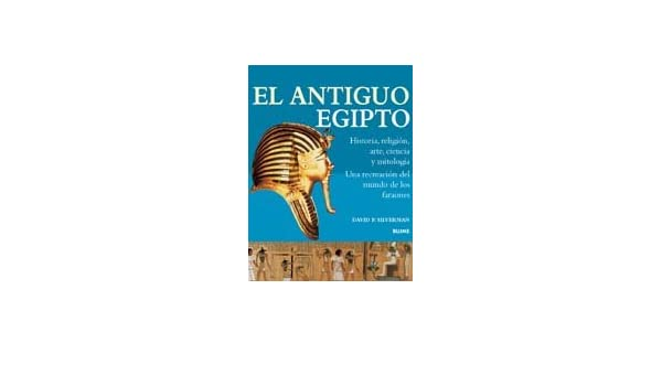 El Antiguo Egipto (Spanish Edition): David Silverman: 9788480765176: Amazon.com: Books
