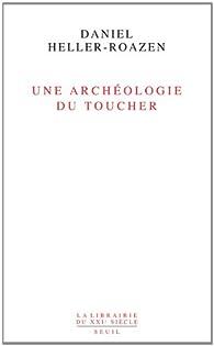 Une Archéologie du toucher par Daniel Heller-Roazen