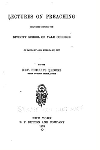 Lectures on Preaching, Delivered Before the Divinity School of Yale College