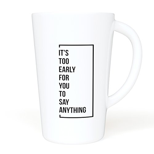 Large Ceramic Coffee Mug (16 oz) - It's Too Early For You To Say Anything - Funny Mug - Gift for Co-Worker, Office, Boss - Double Wall Ceramic - BPA-Free Lid - Dishwasher Safe - Gift for colleague