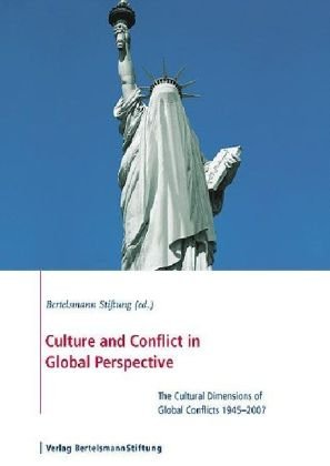 Culture and Conflict in Global Perspective: The Cultural Dimensions of Global Conflicts 1945–2007