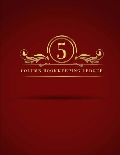5 Column Bookkeeping Ledger: Ledger Notebook Business Home Office, General Ledger Accounting Book, Expense Tracker Organizer Record Keeping Books, ... Accounting Ledger 5 Column) (Volume 5)