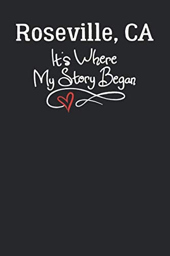 Roseville, CA It's Where My Story Began: 6x9 Roseville, CA Notebook Hometown Journal from City of Birth ()