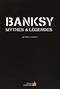 Banksy : Mythes et légendes par Marc Leverton