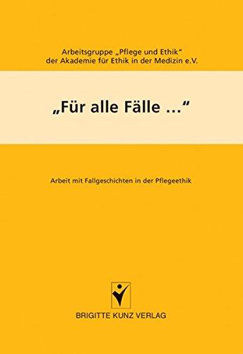 Für alle Fälle...: Arbeit mit Fallgeschichten in der Pflegeethik (Brigitte Kunz Verlag)