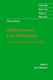 Descartes: Meditations on First Philosophy (Cambridge Texts in the History of Philosophy)