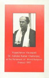 Yogacharya Vacaspati Dr. Ashoke Kumar Chatterjee, at the Parliament of World Religions, France, 1997 Yogacharya Vacaspati Dr. Ashoke Kumar Chatterjee