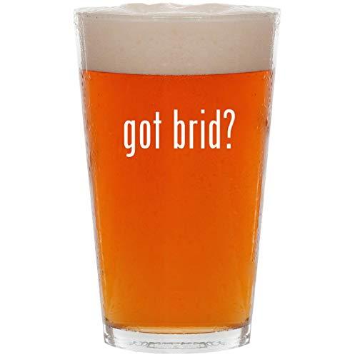 got brid? - 16oz All Purpose Pint Beer Glass
