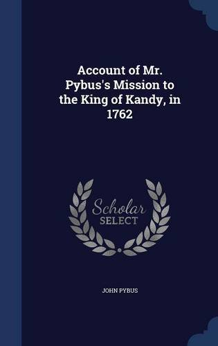Account of Mr. Pybus's Mission to the King of Kandy, in 1762 PDF