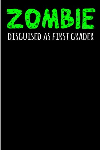 Zombie Disguised as First Grader: 6x9 - Blank Lined Journal Notebook for Zombie Lovers, Halloween, Trick or Treating,  Party Favor. Perfect for back ... (Composition Book, 100 Pages, 6x9 inches) ()