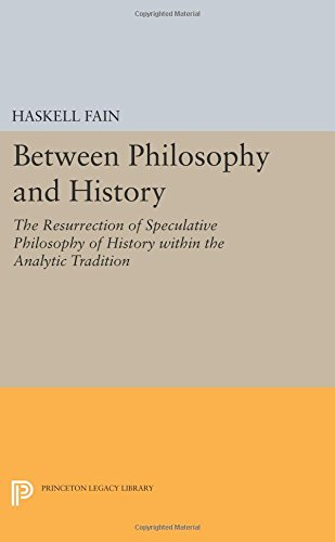 Between Philosophy and History: The Resurrection of Speculative Philosophy of History within the Analytic Tradition (Princeton Legacy Library)