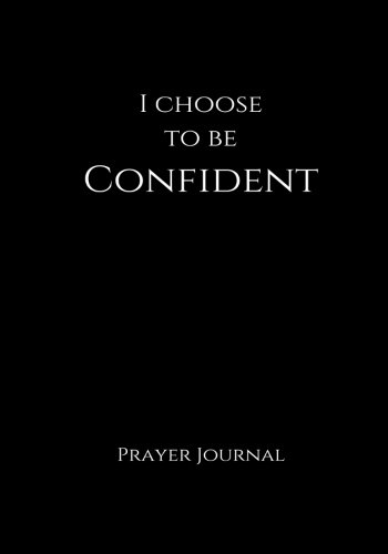 Read Online I Choose to Be Confident Prayer Journal: 7x10 Black Lined Journal Notebook With Prompts (Elite Prayer Journal) ebook