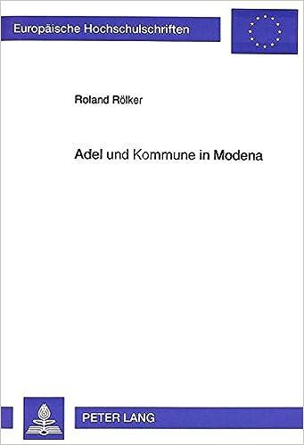 Adel und Kommune in Modena: Herrschaft und Administration im 12. und 13. Jahrhundert (Europäische Hochschulschriften / European University Studies / ... Universitaires Européennes) (German Edition)
