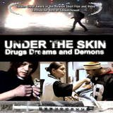 Under the Skin: Drugs, Dreams and Demons