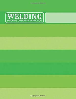 Welding Machine Operator Work Log: Welding Machine