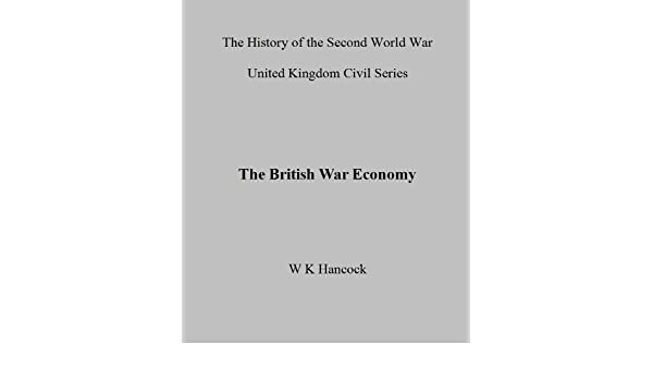 The British War Economy (HMSO Official History of WWII Civil)