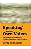 Speaking with Their Own Voices : The Stories of Slaves in the Persian Gulf in the 20th Century, Zdanowski, Jerzy, 1443858846