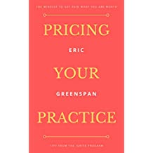 Pricing Your Practice: The Mindset To Get Paid What You Are Worth (Ignite Your Practice Book 740001)