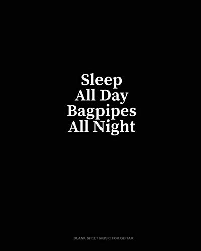- Sleep All Day Bagpipes All Night: Blank Sheet Music for Guitar