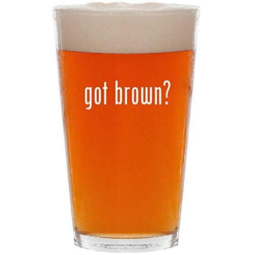 (got brown? - 16oz All Purpose Pint Beer Glass)