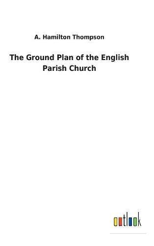 Read Online The Ground Plan of the English Parish Church pdf epub